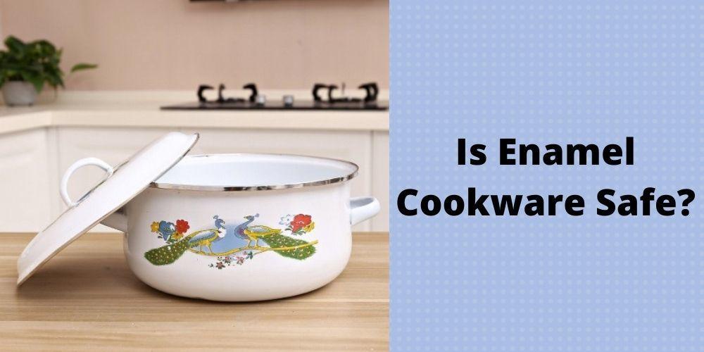 Is Enamel Cookware Safe?